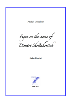 Fugue on the name of Dimitri Shostakovitch for String Quartet (Loiseleur)